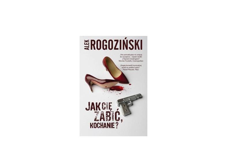 Jak cię zabić, kochanie - Alek Rogoziński