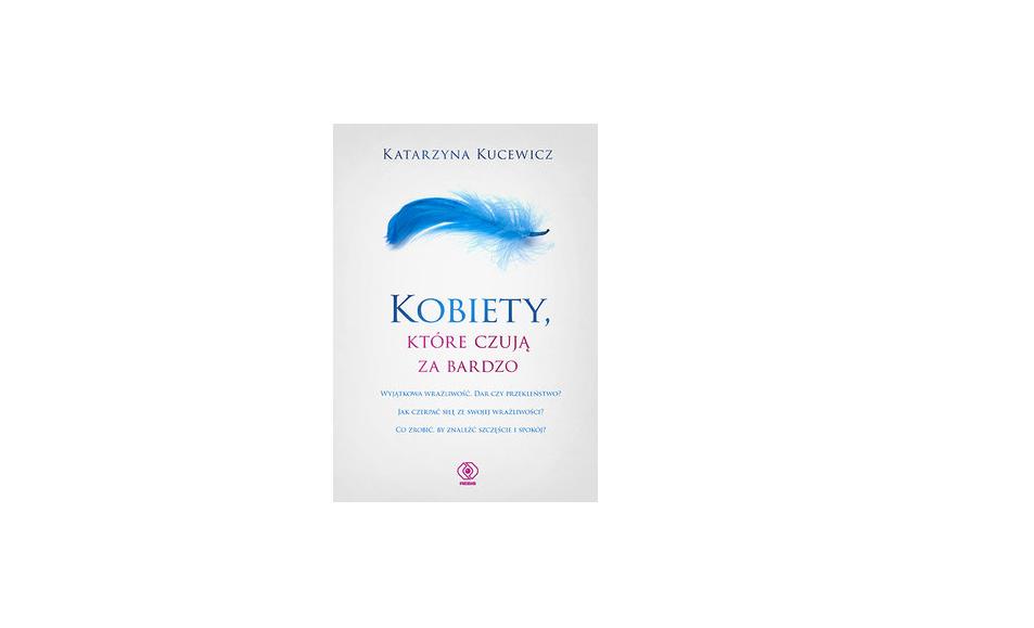 Kobiety, które czują za bardzo – Katarzyna Kucewicz