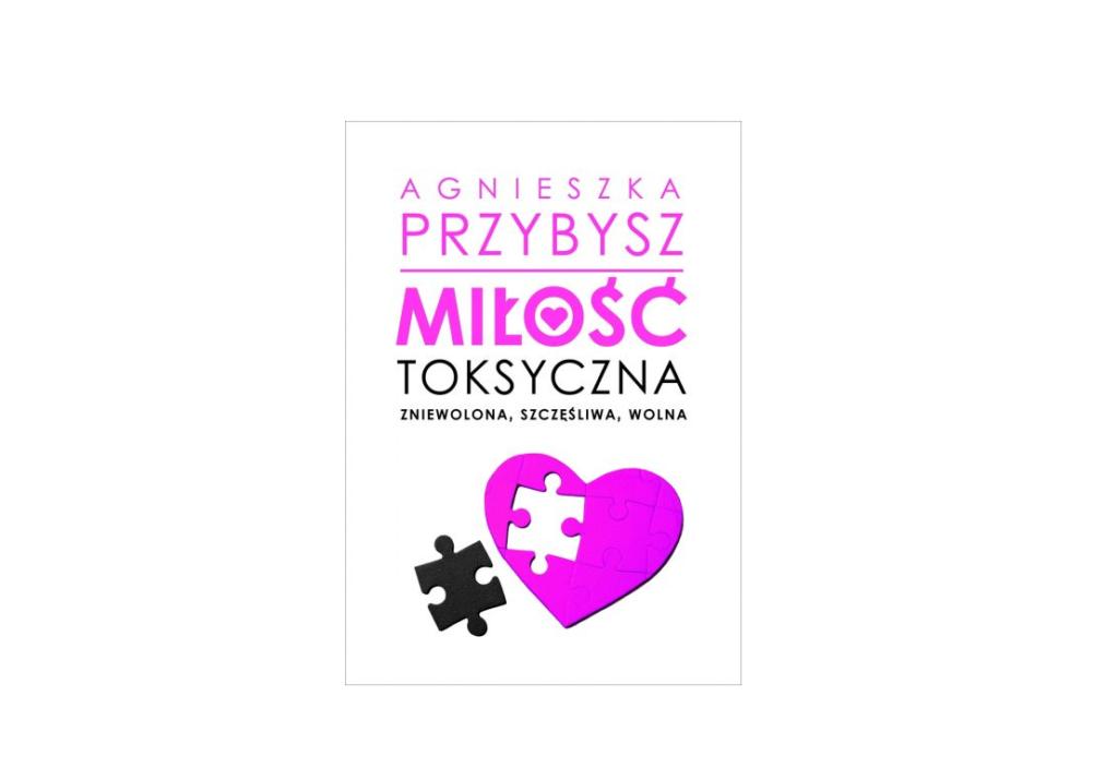 Miłość toksyczna – Agnieszka Przybysz