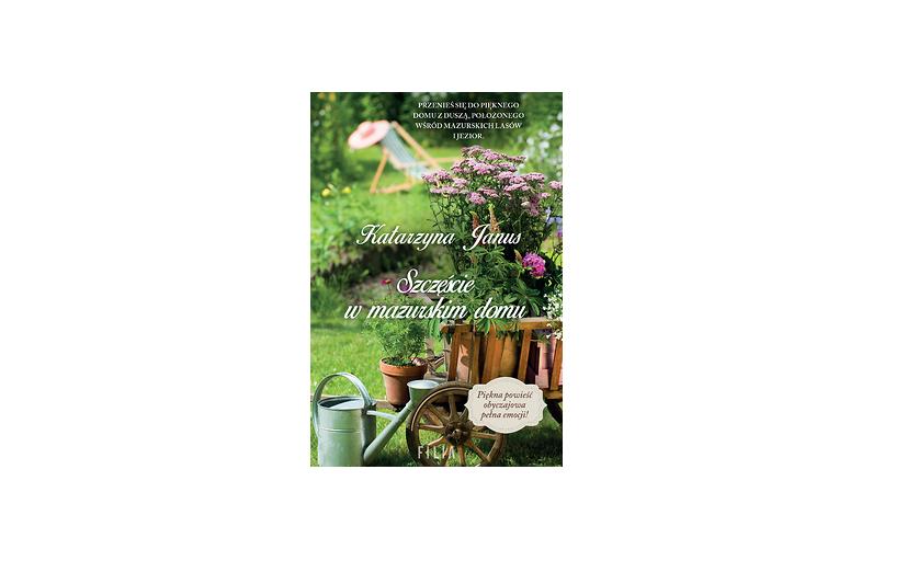 Szczęście w mazurskim domu – Katarzyna Janus
