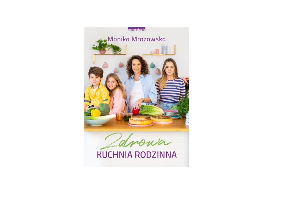 Zdrowa kuchnia rodzinna - Monika Mrozowska